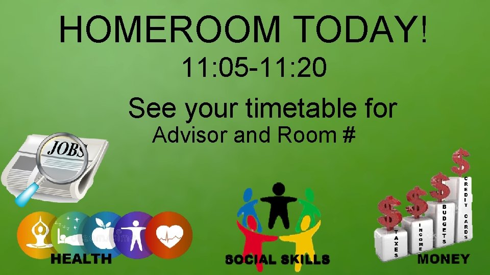 HOMEROOM TODAY! 11: 05 -11: 20 See your timetable for Advisor and Room #