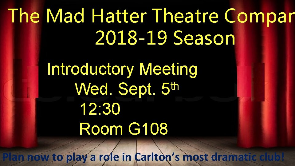 The Mad Hatter Theatre Compan 2018 -19 Season Introductory Meeting th Wed. Sept. 5