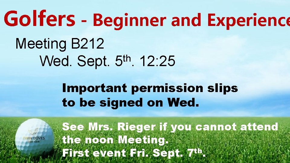 Golfers - Beginner and Experience Meeting B 212 Wed. Sept. 5 th. 12: 25