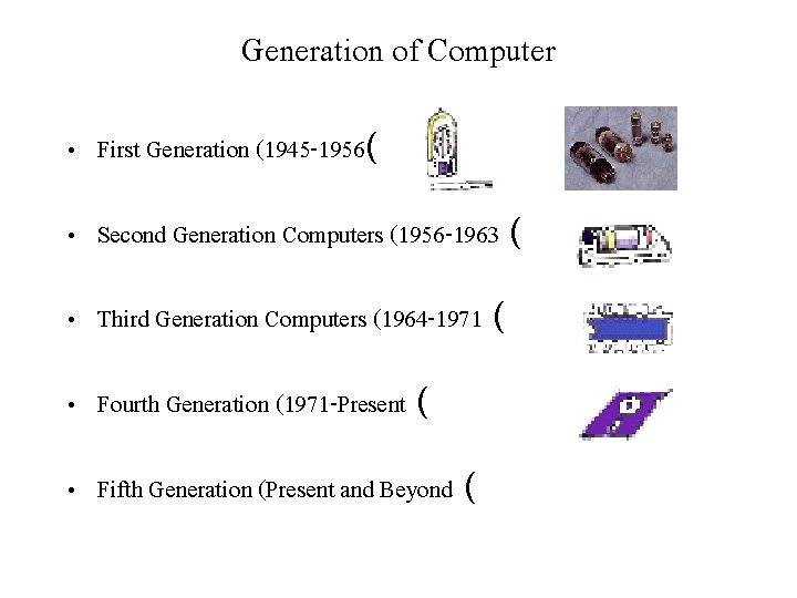 Generation of Computer • First Generation (1945 -1956( • Second Generation Computers (1956 -1963