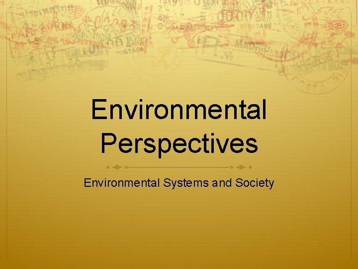 Environmental Perspectives Environmental Systems and Society