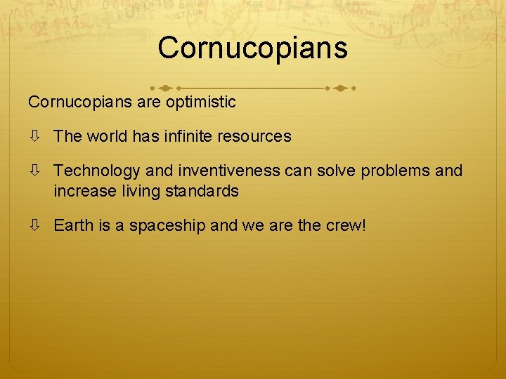 Cornucopians are optimistic The world has infinite resources Technology and inventiveness can solve problems