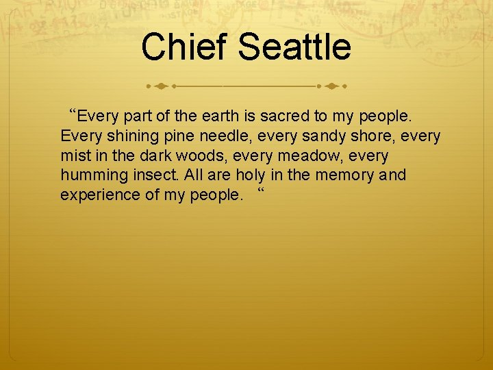 """Chief Seattle """"Every part of the earth is sacred to my people. Every shining"""