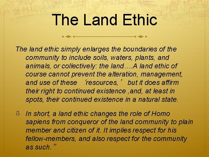 The Land Ethic The land ethic simply enlarges the boundaries of the community to