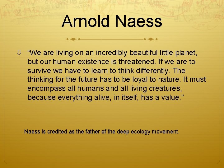 """Arnold Naess """"We are living on an incredibly beautiful little planet, but our human"""
