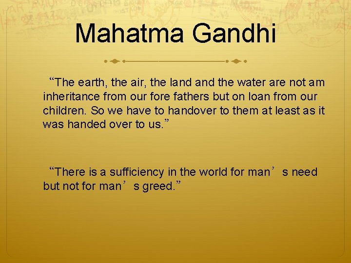 """Mahatma Gandhi """"The earth, the air, the land the water are not am inheritance"""