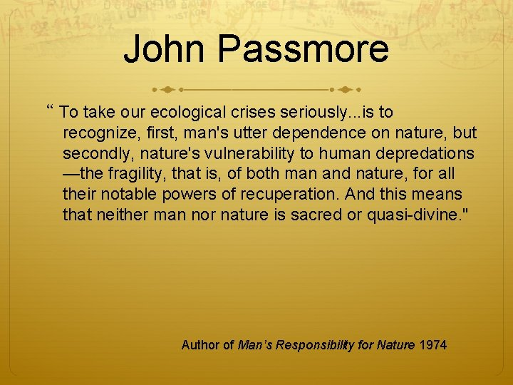 """John Passmore """" To take our ecological crises seriously. . . is to recognize,"""