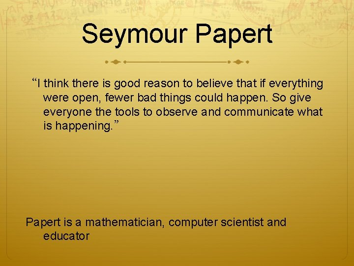 """Seymour Papert """"I think there is good reason to believe that if everything were"""