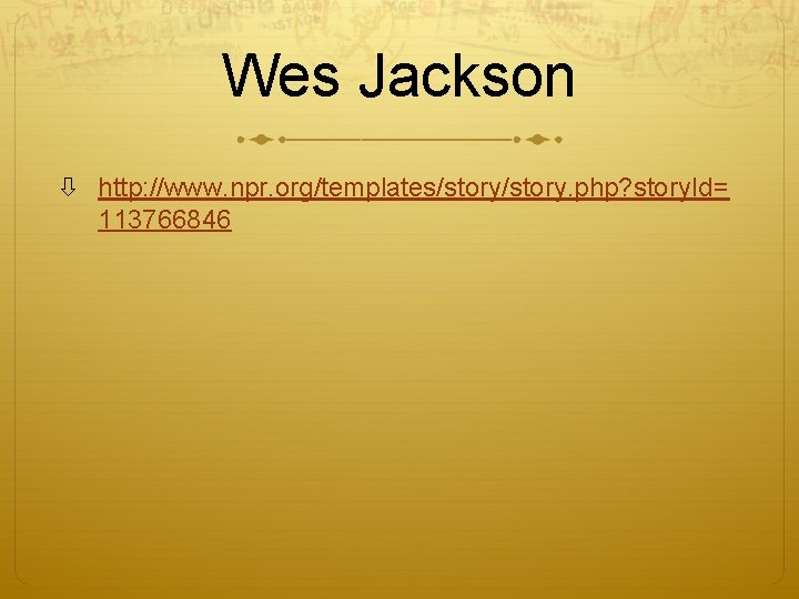 Wes Jackson http: //www. npr. org/templates/story. php? story. Id= 113766846