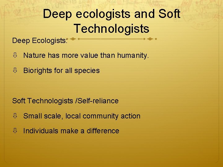 Deep ecologists and Soft Technologists Deep Ecologists: Nature has more value than humanity. Biorights