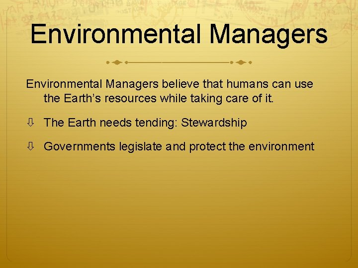 Environmental Managers believe that humans can use the Earth's resources while taking care of