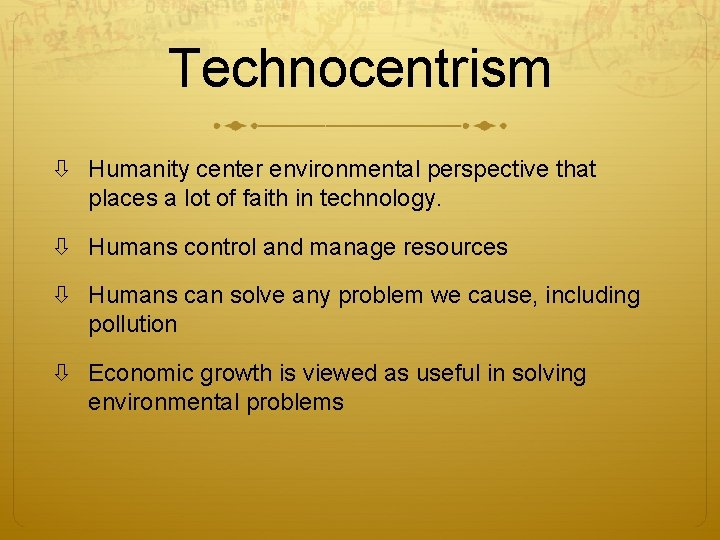Technocentrism Humanity center environmental perspective that places a lot of faith in technology. Humans