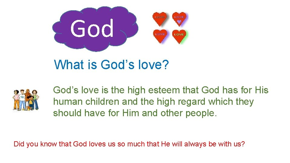 God What is God's love? God's love is the high esteem that God has