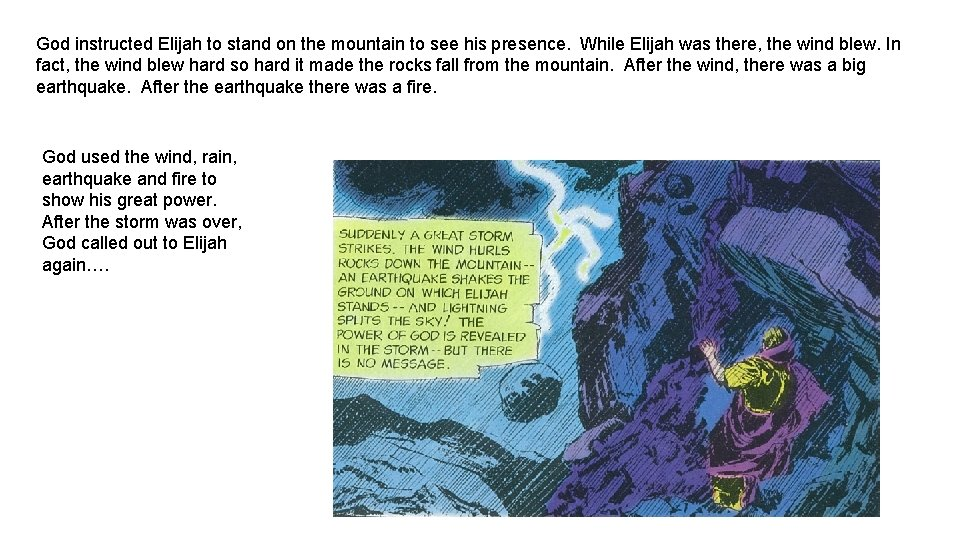 God instructed Elijah to stand on the mountain to see his presence. While Elijah
