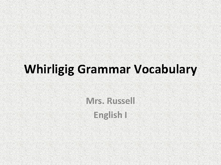 Whirligig Grammar Vocabulary Mrs. Russell English I