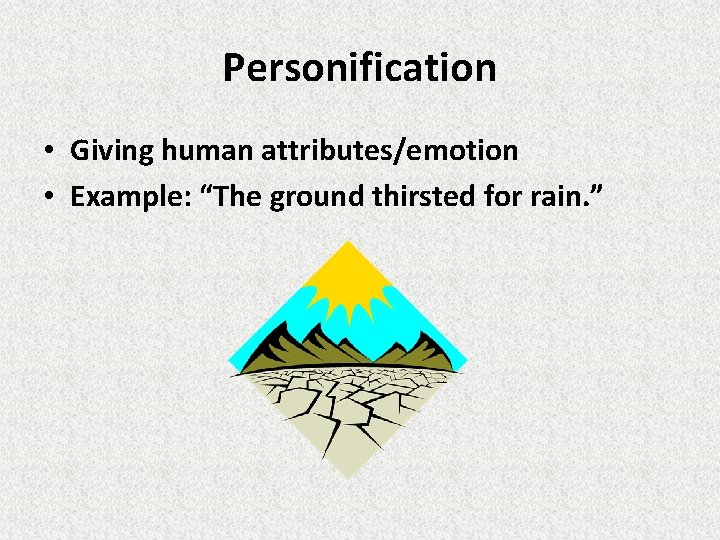 """Personification • Giving human attributes/emotion • Example: """"The ground thirsted for rain. """""""