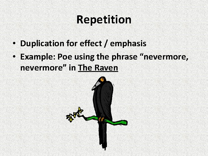 """Repetition • Duplication for effect / emphasis • Example: Poe using the phrase """"nevermore,"""