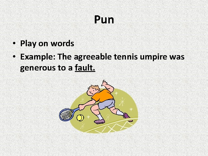 Pun • Play on words • Example: The agreeable tennis umpire was generous to