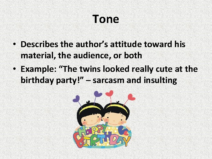 Tone • Describes the author's attitude toward his material, the audience, or both •