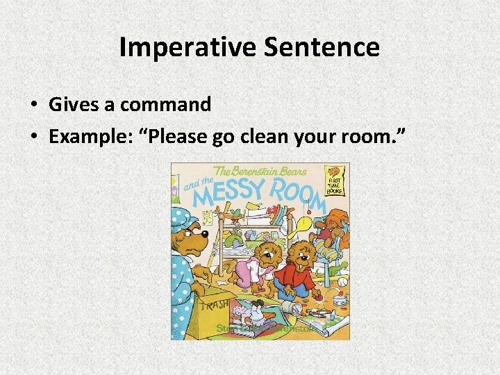 """Imperative Sentence • Gives a command • Example: """"Please go clean your room. """""""
