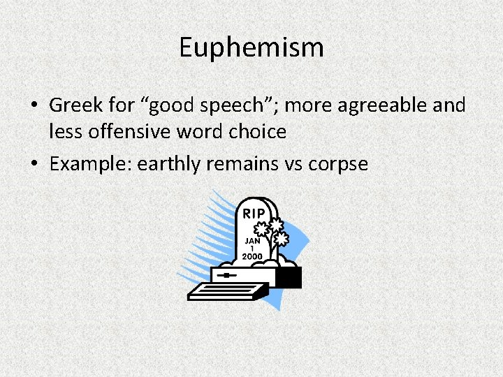 """Euphemism • Greek for """"good speech""""; more agreeable and less offensive word choice •"""