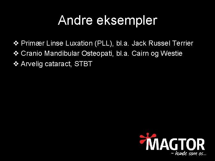 Andre eksempler v Primær Linse Luxation (PLL), bl. a. Jack Russel Terrier v Cranio