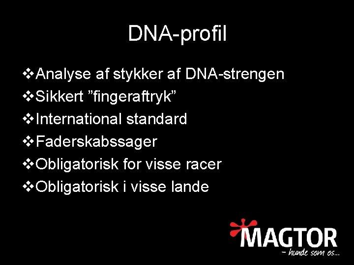 """DNA-profil v. Analyse af stykker af DNA-strengen v. Sikkert """"fingeraftryk"""" v. International standard v."""