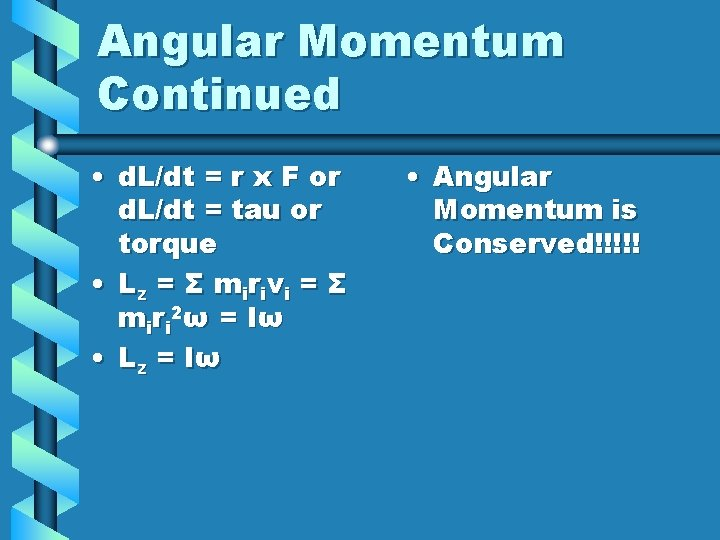 Angular Momentum Continued • d. L/dt = r x F or d. L/dt =