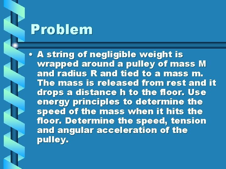 Problem • A string of negligible weight is wrapped around a pulley of mass
