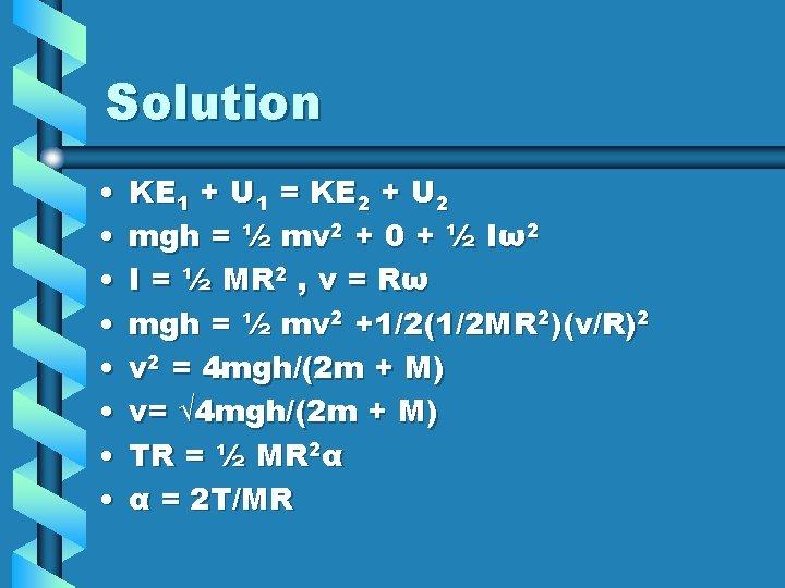 Solution • • KE 1 + U 1 = KE 2 + U 2