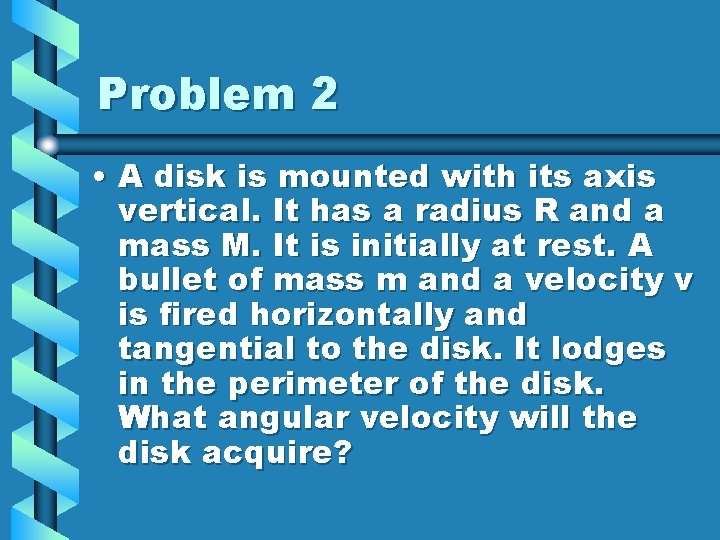 Problem 2 • A disk is mounted with its axis vertical. It has a