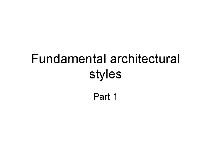 Fundamental architectural styles Part 1