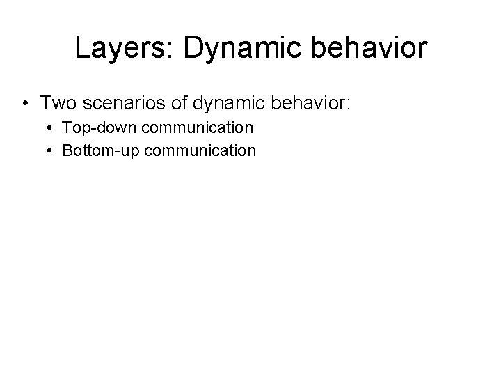 Layers: Dynamic behavior • Two scenarios of dynamic behavior: • Top-down communication • Bottom-up