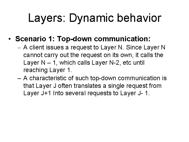 Layers: Dynamic behavior • Scenario 1: Top-down communication: – A client issues a request