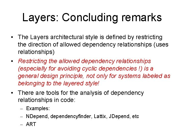 Layers: Concluding remarks • The Layers architectural style is defined by restricting the direction