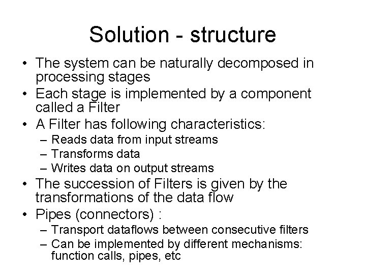 Solution - structure • The system can be naturally decomposed in processing stages •