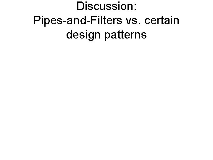 Discussion: Pipes-and-Filters vs. certain design patterns