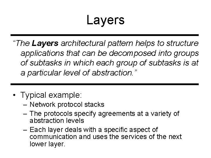 """Layers """"The Layers architectural pattern helps to structure applications that can be decomposed into"""