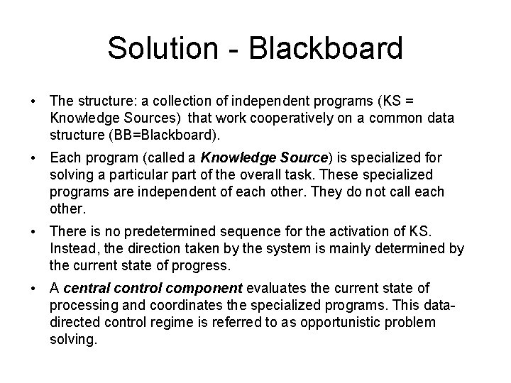 Solution - Blackboard • The structure: a collection of independent programs (KS = Knowledge