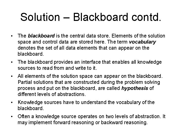 Solution – Blackboard contd. • The blackboard is the central data store. Elements of