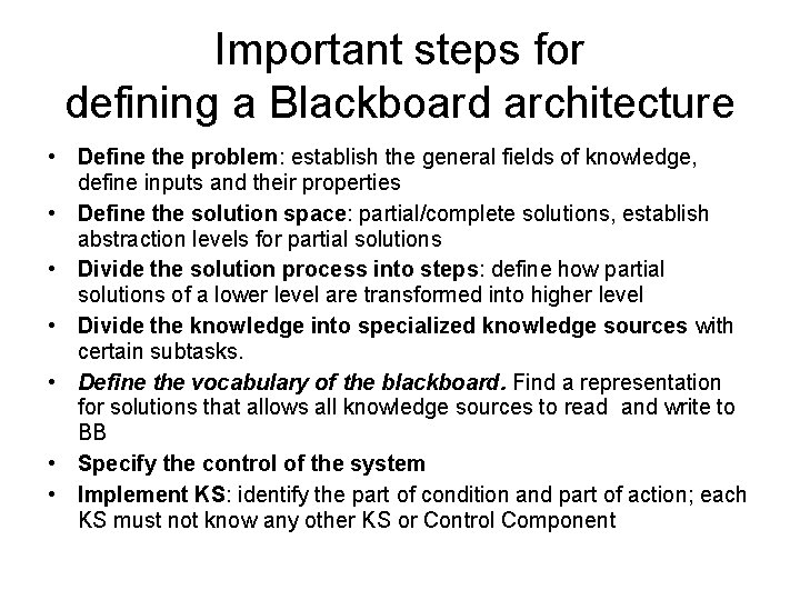 Important steps for defining a Blackboard architecture • Define the problem: establish the general