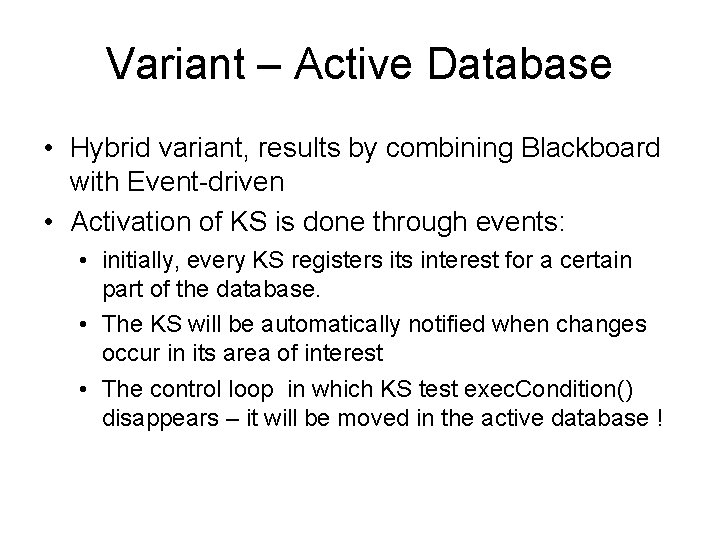 Variant – Active Database • Hybrid variant, results by combining Blackboard with Event-driven •