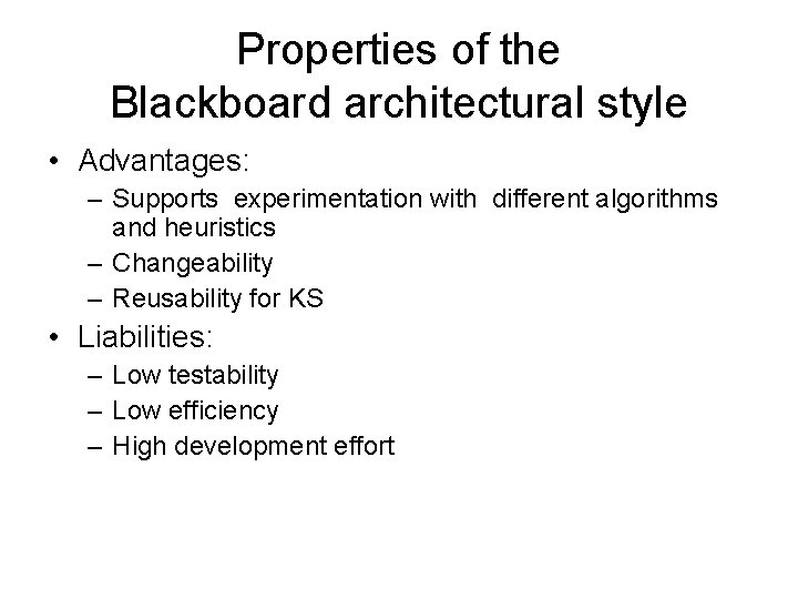 Properties of the Blackboard architectural style • Advantages: – Supports experimentation with different algorithms