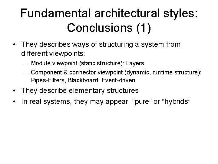 Fundamental architectural styles: Conclusions (1) • They describes ways of structuring a system from