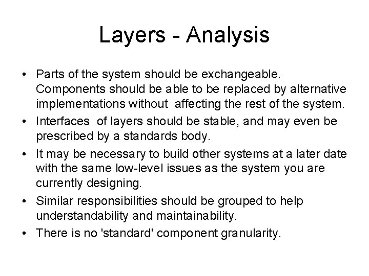 Layers - Analysis • Parts of the system should be exchangeable. Components should be