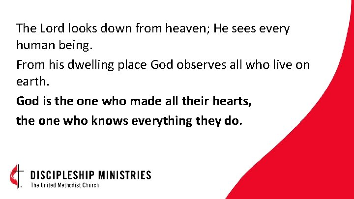 The Lord looks down from heaven; He sees every human being. From his dwelling