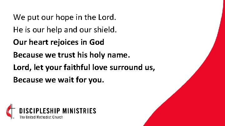 We put our hope in the Lord. He is our help and our shield.
