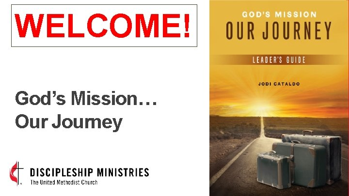 WELCOME! God's Mission… Our Journey