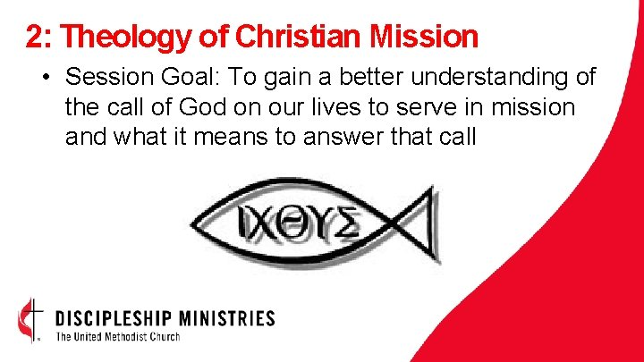 2: Theology of Christian Mission • Session Goal: To gain a better understanding of