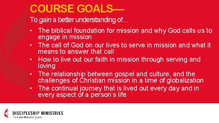 COURSE GOALS— To gain a better understanding of… • The biblical foundation for mission